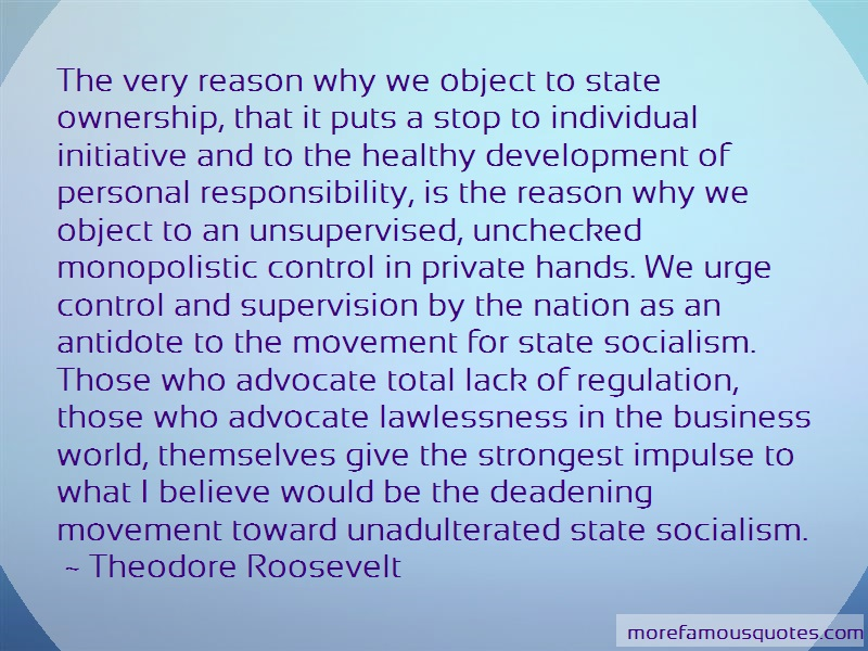 Theodore Roosevelt Quotes: The Very Reason Why We Object To State