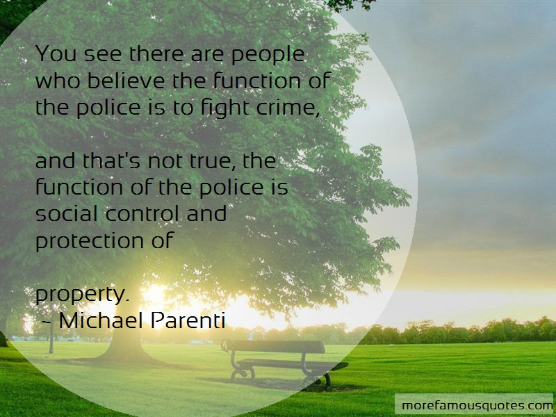 Michael Parenti Quotes: You see there are people who believe the