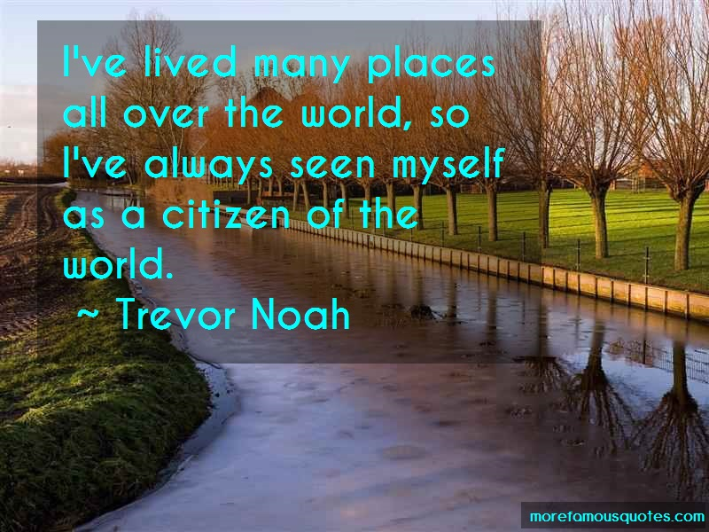 Trevor Noah Quotes: Ive lived many places all over the world