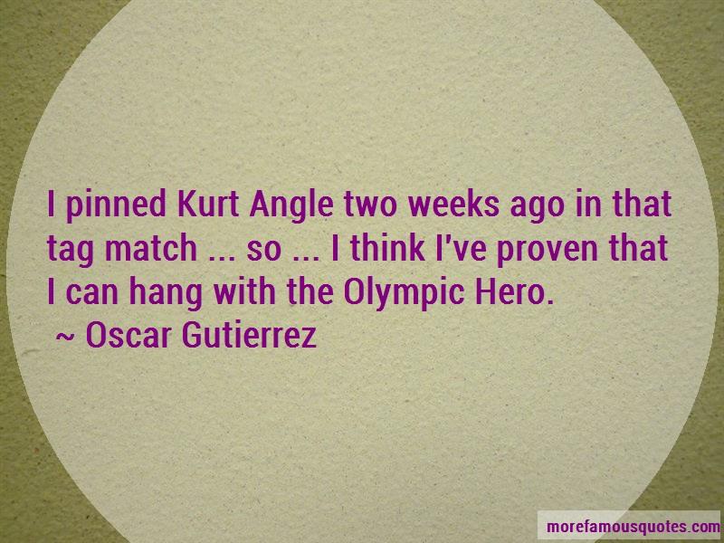 Oscar Gutierrez Quotes: I Pinned Kurt Angle Two Weeks Ago In