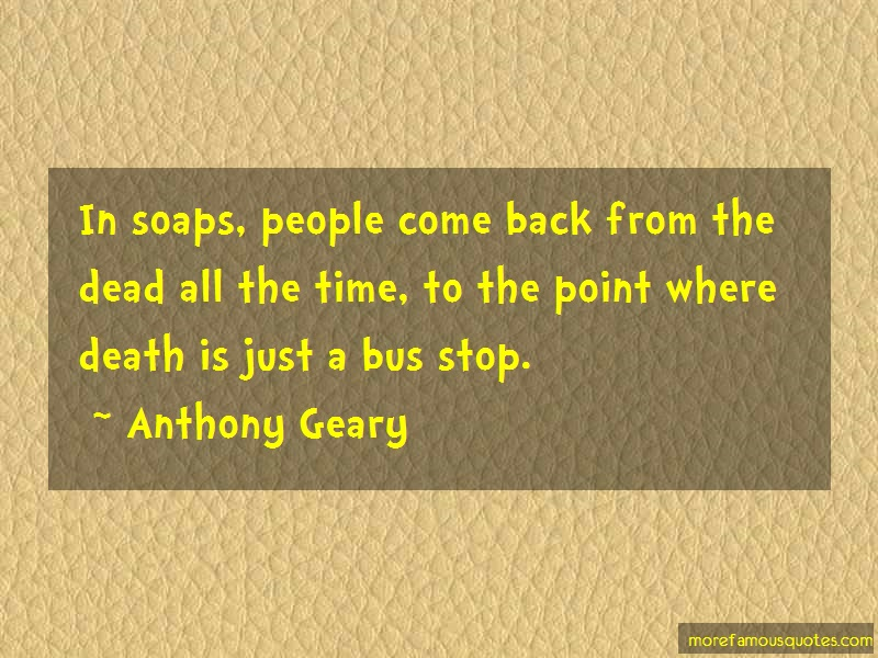 Anthony Geary Quotes: In Soaps People Come Back From The Dead
