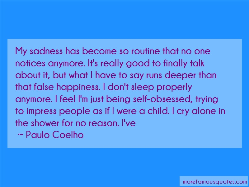 Paulo Coelho Quotes: My Sadness Has Become So Routine That No