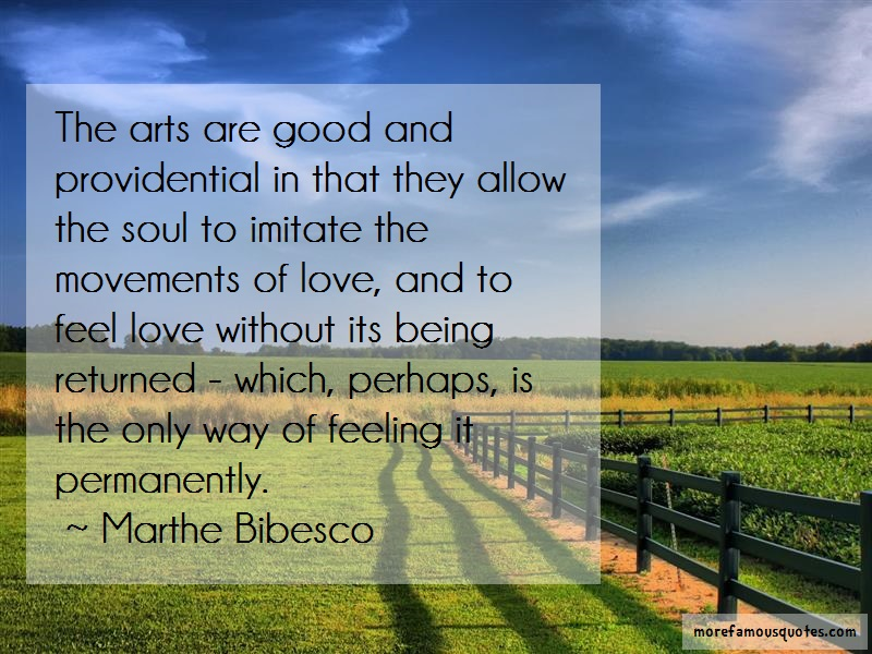 Marthe Bibesco Quotes: The Arts Are Good And Providential In