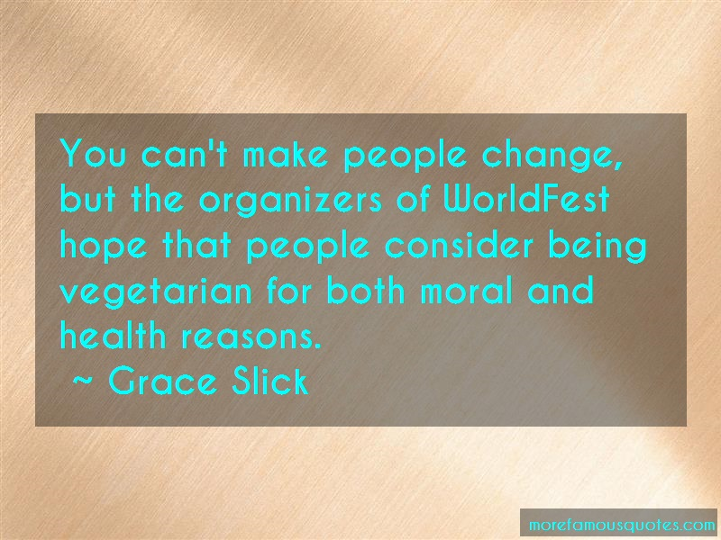 Grace Slick Quotes: You cant make people change but the
