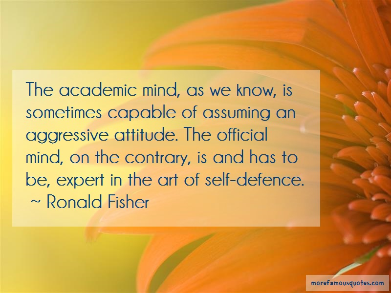 Ronald Fisher Quotes: The academic mind as we know is