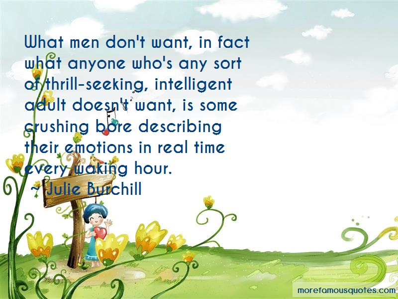 Julie Burchill Quotes: What Men Dont Want In Fact What Anyone
