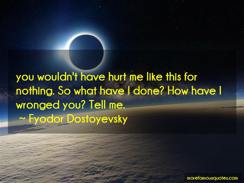 Fyodor Dostoyevsky Quotes: You wouldnt have hurt me like this for