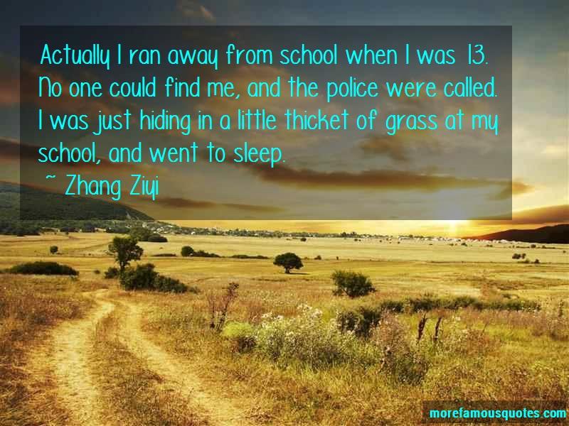 Zhang Ziyi Quotes: Actually i ran away from school when i