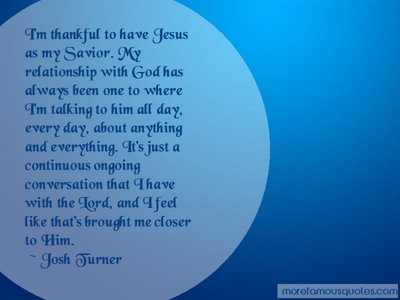 Josh Turner Quotes: Im thankful to have jesus as my savior