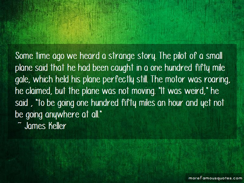 James Keller Quotes: Some Time Ago We Heard A Strange Story