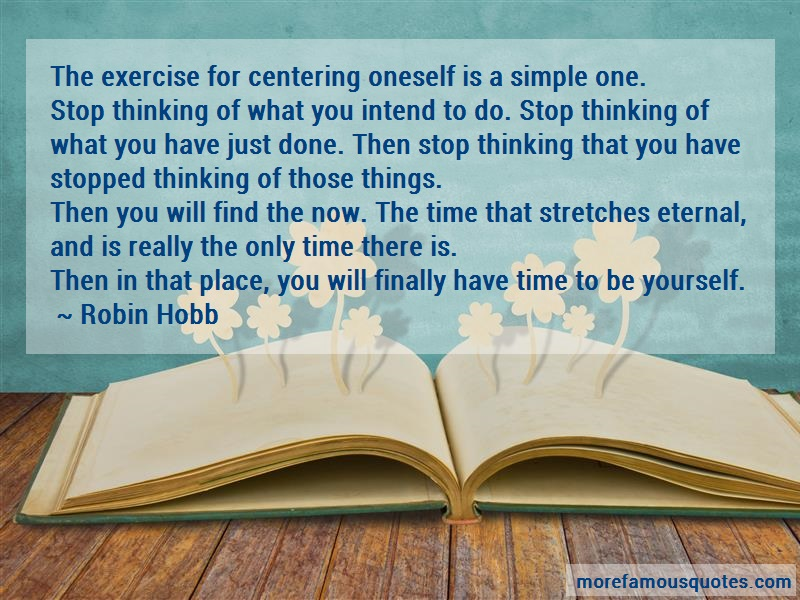 Robin Hobb Quotes: The exercise for centering oneself is a