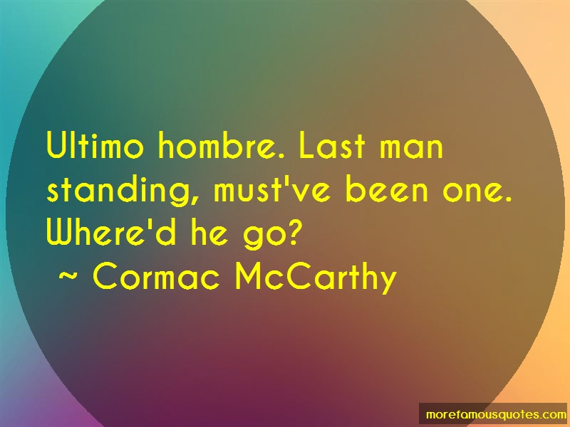 Cormac McCarthy Quotes: Ultimo hombre last man standing mustve