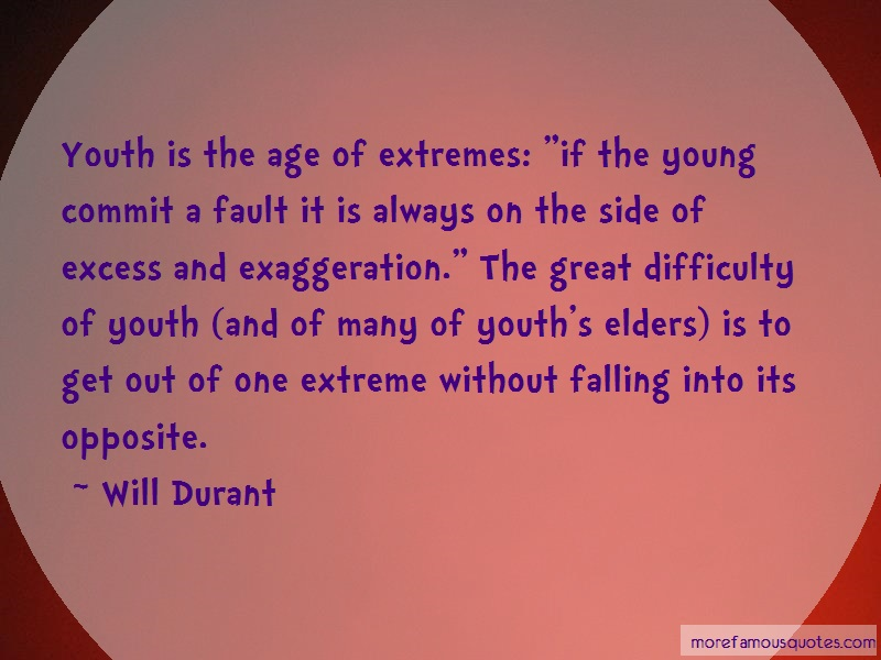 Will Durant Quotes: Youth is the age of extremes if the