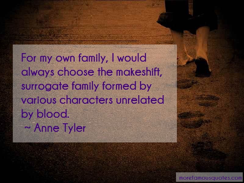 Anne Tyler Quotes: For my own family i would always choose