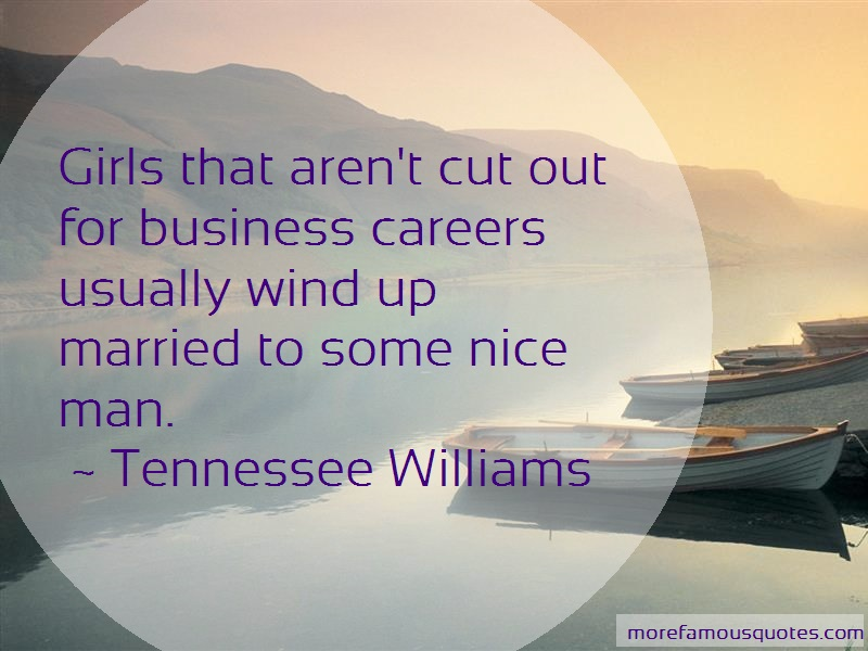 Tennessee Williams Quotes: Girls that arent cut out for business
