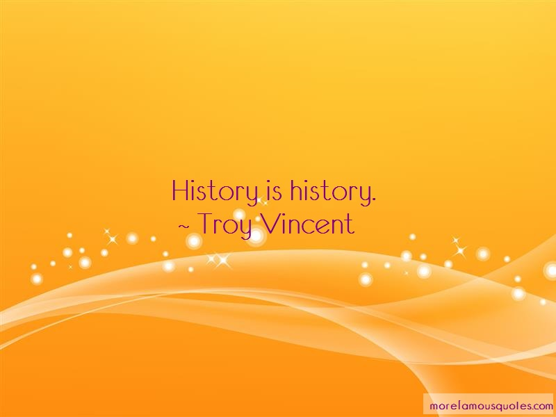 Troy Vincent Quotes: History is history