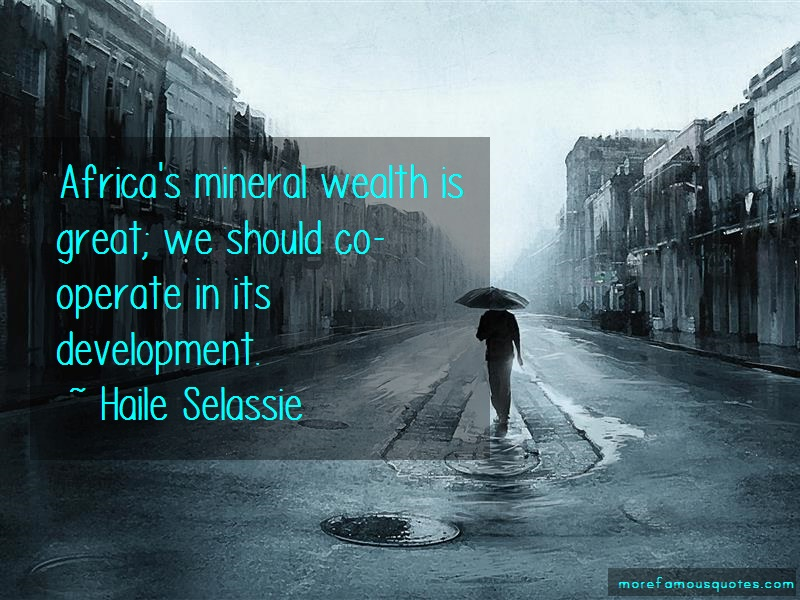 Haile Selassie Quotes: Africas mineral wealth is great we
