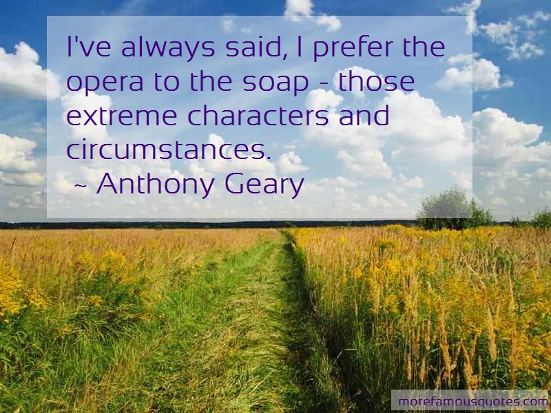Anthony Geary Quotes: Ive Always Said I Prefer The Opera To