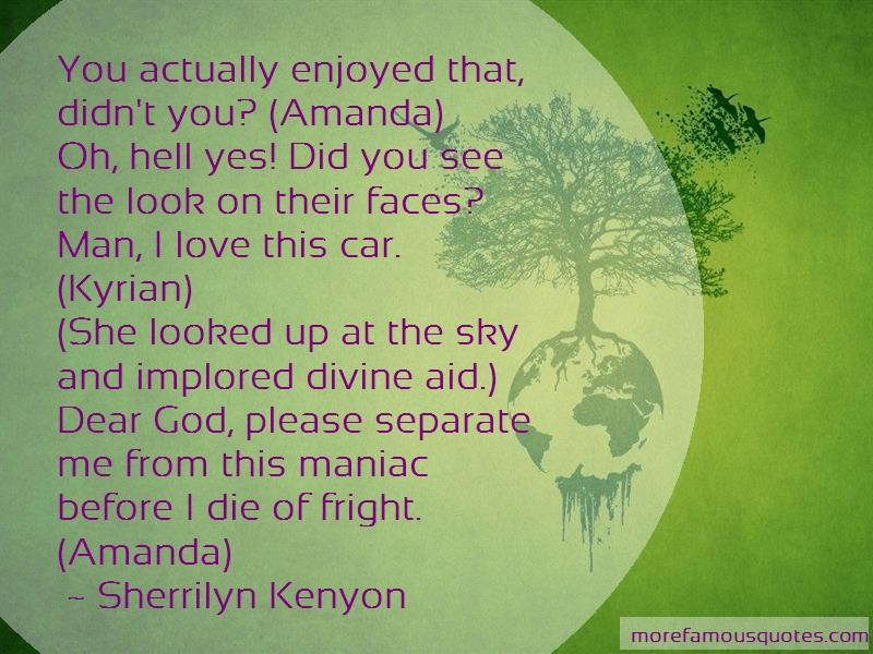 Sherrilyn Kenyon Quotes: You actually enjoyed that didnt you