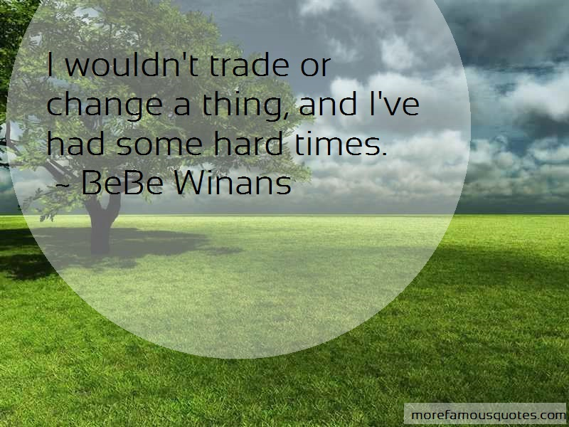 BeBe Winans Quotes: I Wouldnt Trade Or Change A Thing And