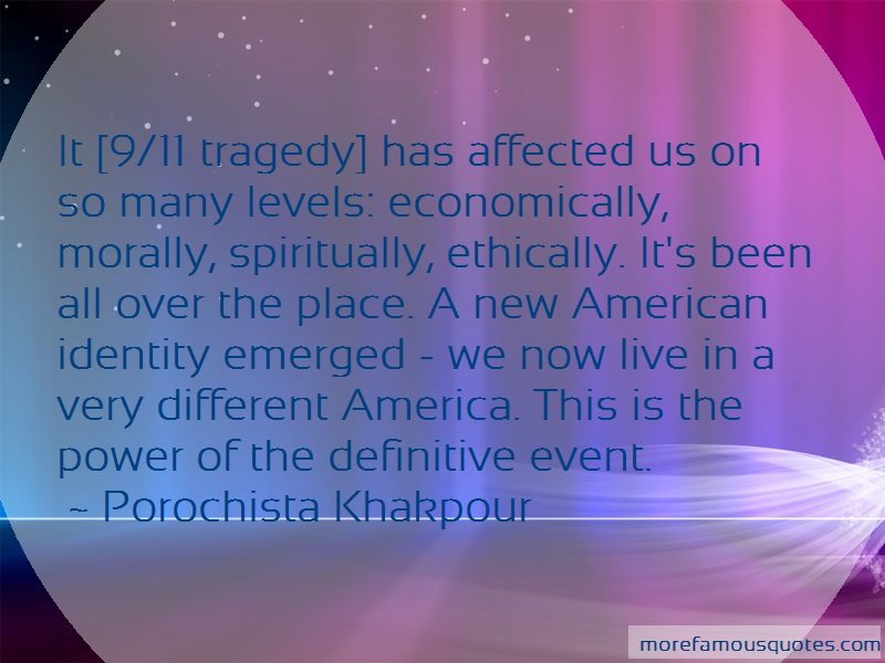 Porochista Khakpour Quotes: It 9 11 tragedy has affected us on so