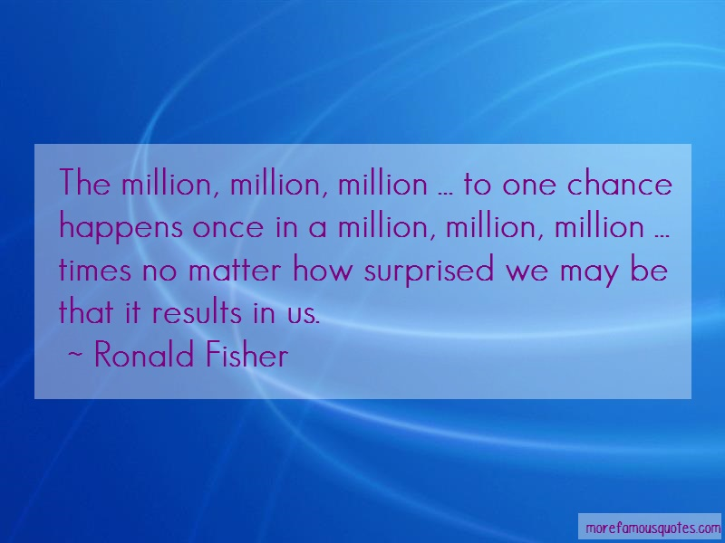 Ronald Fisher Quotes: The million million million to one