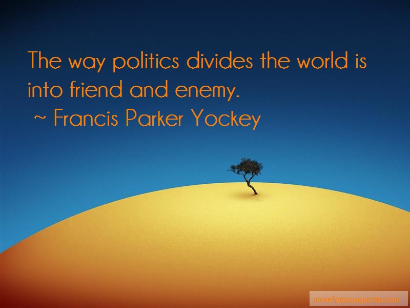 Francis Parker Yockey Quotes: The way politics divides the world is