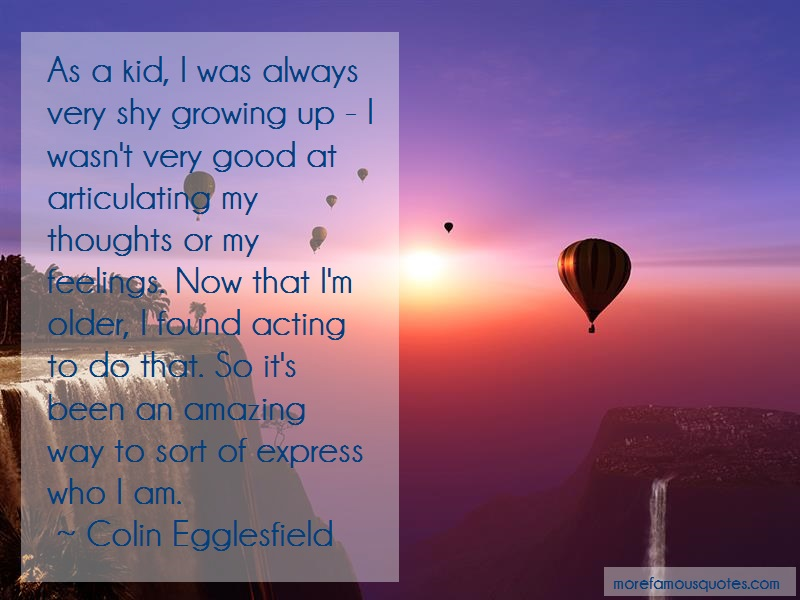 Colin Egglesfield Quotes: As a kid i was always very shy growing