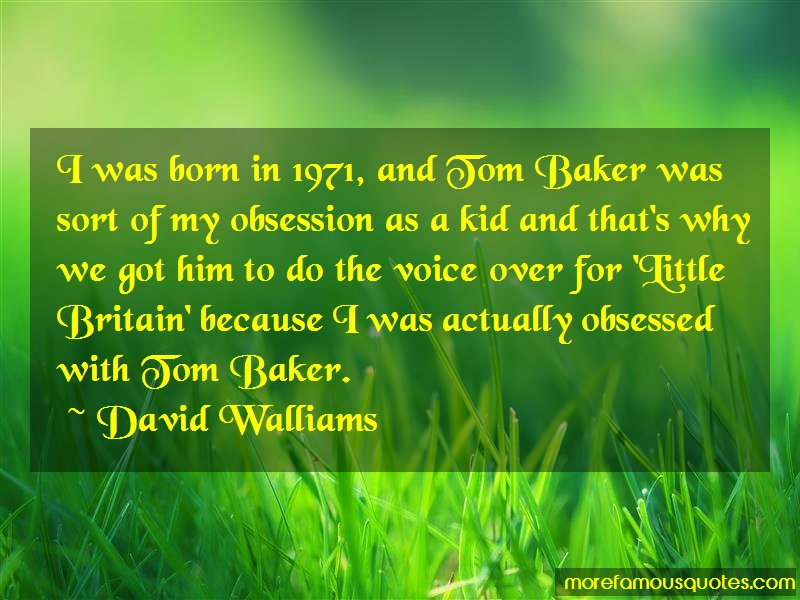 David Walliams Quotes: I was born in 1971 and tom baker was