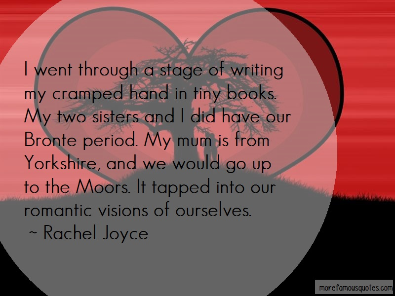 Rachel Joyce Quotes: I Went Through A Stage Of Writing My