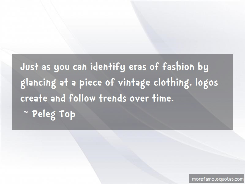 Peleg Top Quotes: Just As You Can Identify Eras Of Fashion