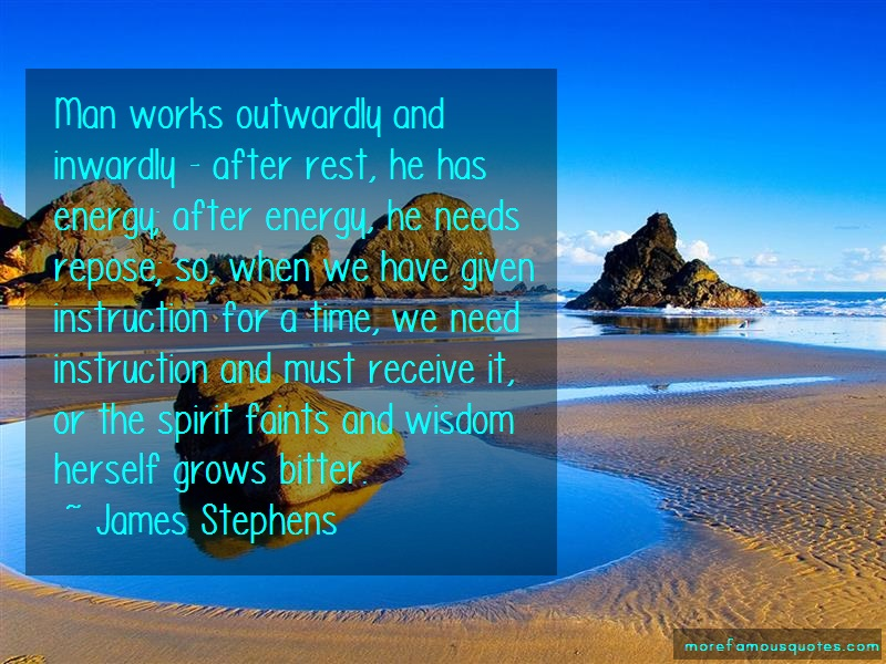 James Stephens Quotes: Man works outwardly and inwardly after