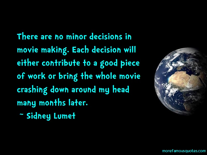 Sidney Lumet Quotes: There are no minor decisions in movie