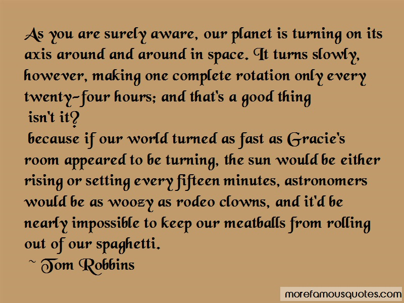 Tom Robbins Quotes: As you are surely aware our planet is
