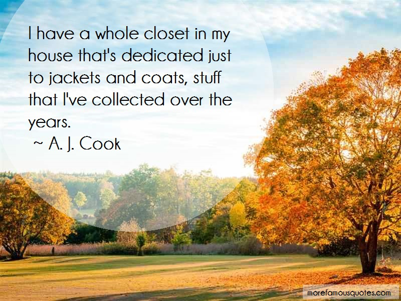 A. J. Cook Quotes: I Have A Whole Closet In My House Thats