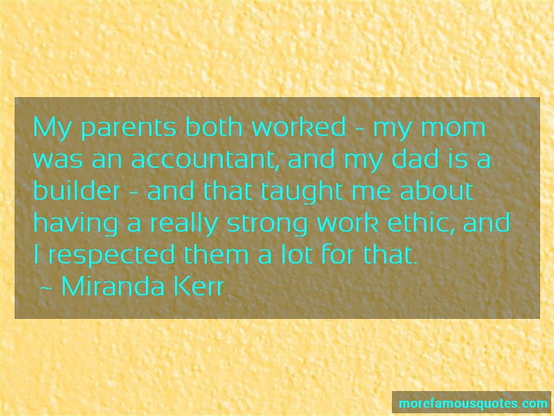 Miranda Kerr Quotes: My parents both worked my mom was an