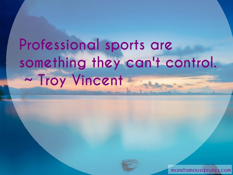 Troy Vincent Quotes: Professional sports are something they