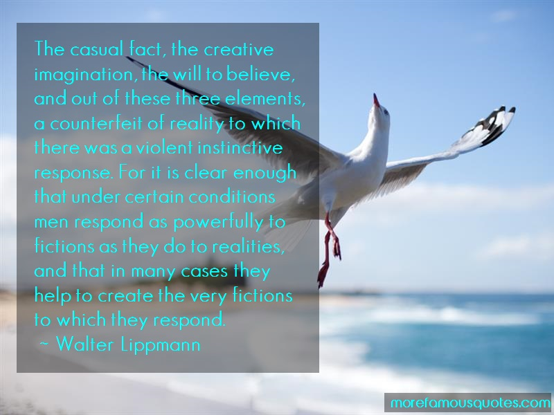 Walter Lippmann Quotes: The casual fact the creative imagination