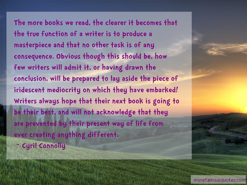 Cyril Connolly Quotes: The More Books We Read The Clearer It