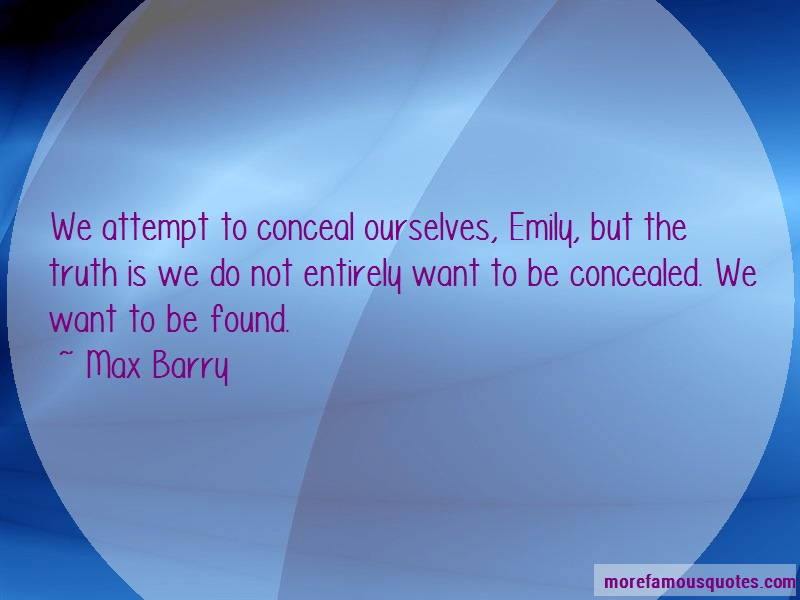 Max Barry Quotes: We attempt to conceal ourselves emily