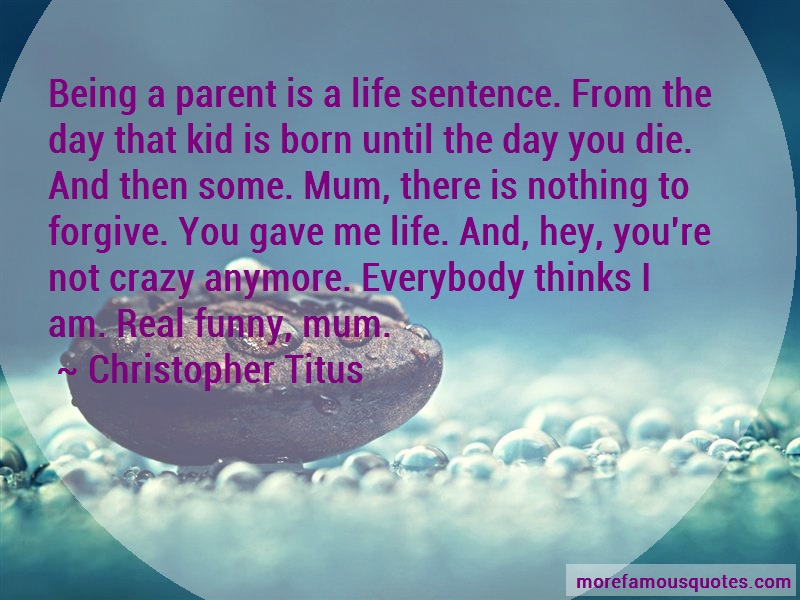 Christopher Titus Quotes: Being A Parent Is A Life Sentence From