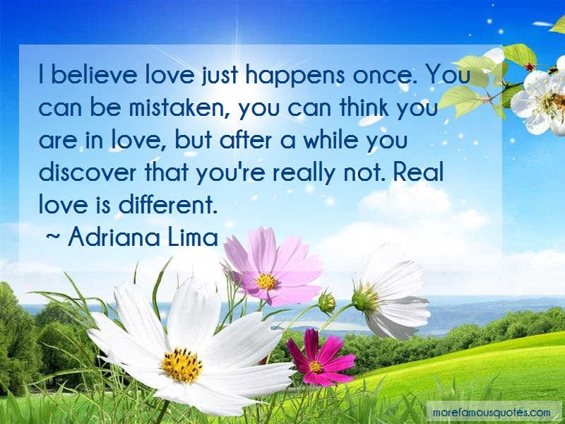 Adriana Lima Quotes: I believe love just happens once you can