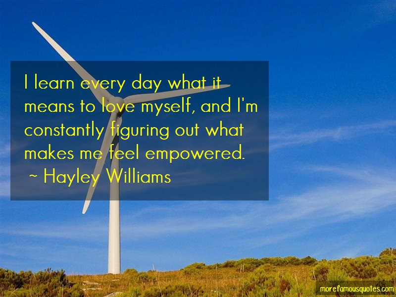Hayley Williams Quotes: I learn every day what it means to love