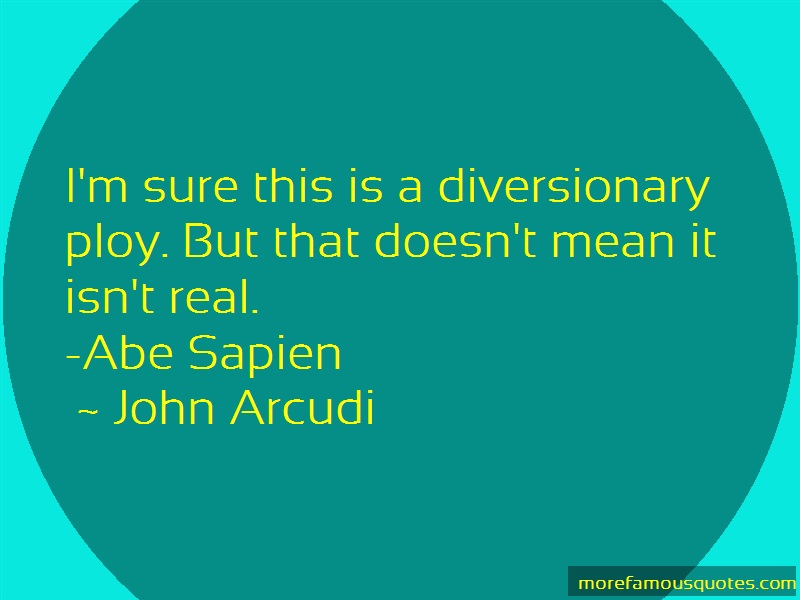 John Arcudi Quotes: Im Sure This Is A Diversionary Ploy But