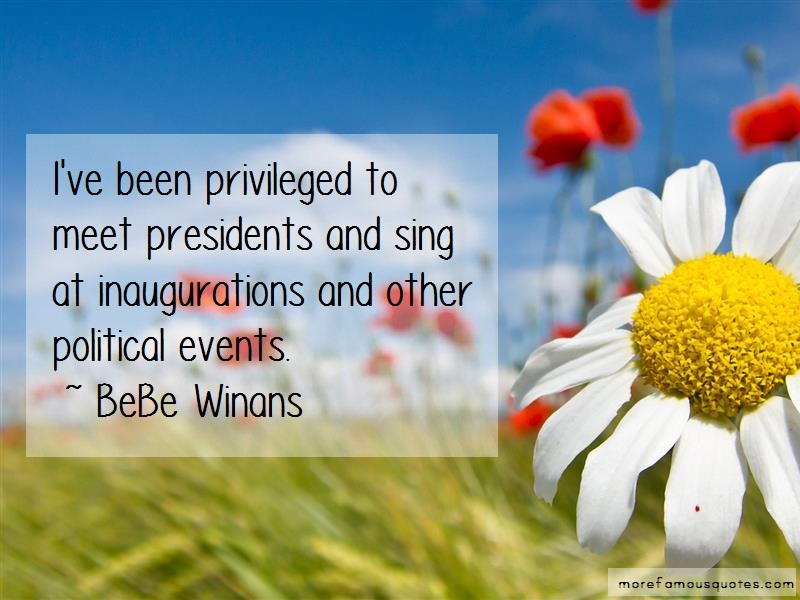 BeBe Winans Quotes: Ive Been Privileged To Meet Presidents