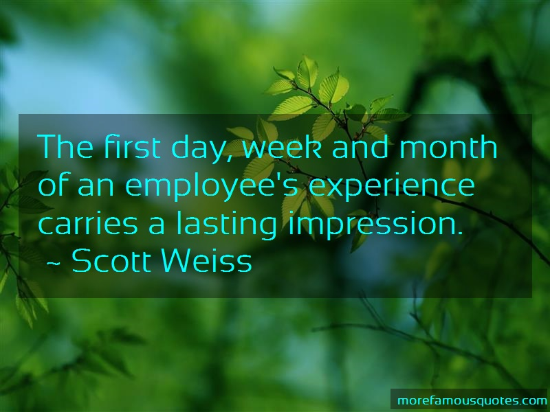 Scott Weiss Quotes: The first day week and month of an