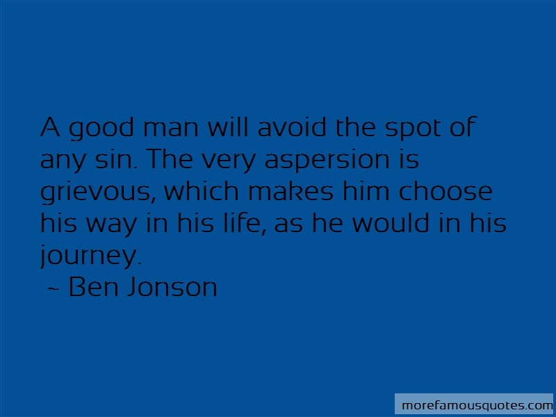Ben Jonson Quotes: A good man will avoid the spot of any