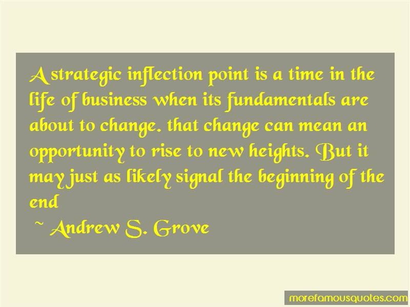 Andrew S. Grove Quotes: A Strategic Inflection Point Is A Time