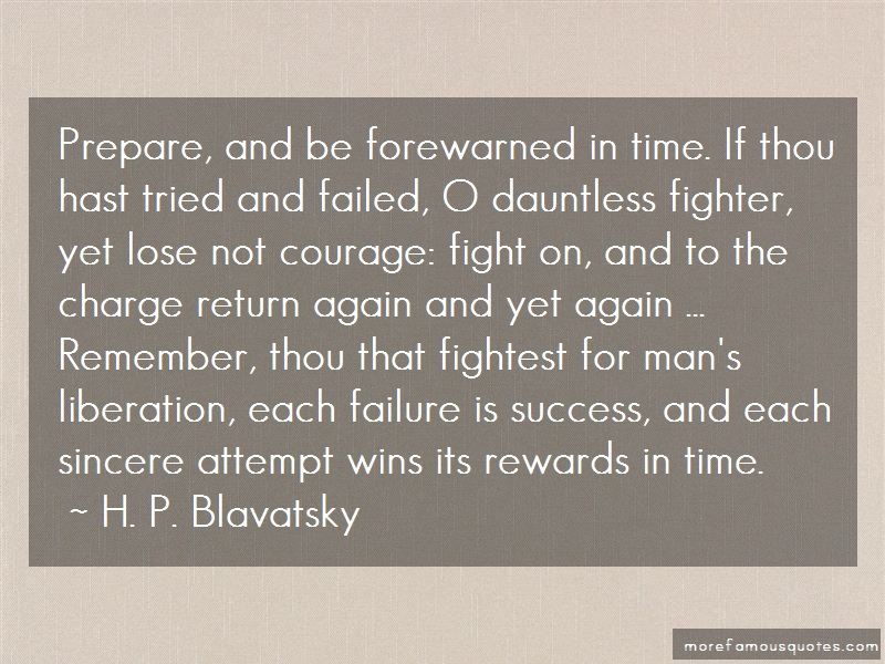 H. P. Blavatsky Quotes: Prepare And Be Forewarned In Time If