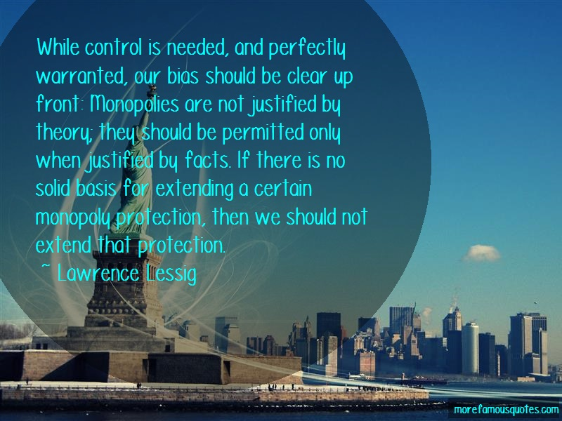 Lawrence Lessig Quotes: While control is needed and perfectly